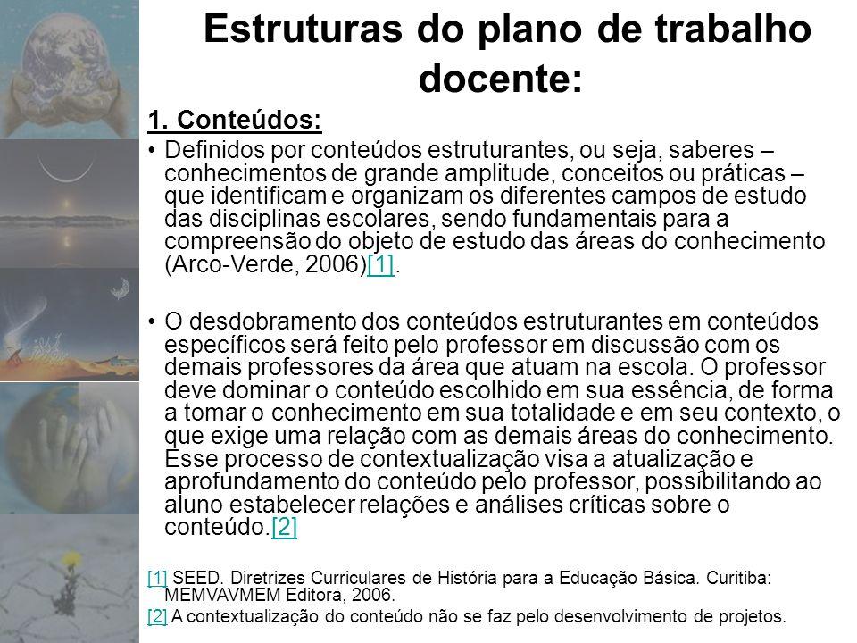 Estruturas do plano de trabalho docente: 1. Conteúdos: Definidos por conteúdos estruturantes, ou seja, saberes – conhecimentos de grande amplitude, co