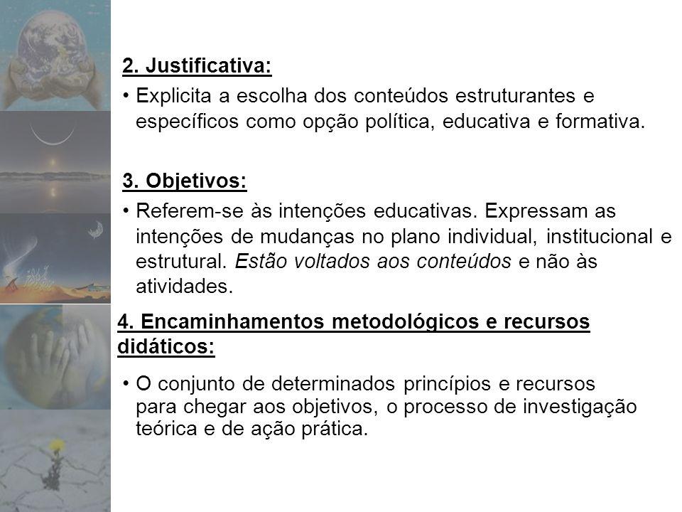 2. Justificativa: Explicita a escolha dos conteúdos estruturantes e específicos como opção política, educativa e formativa. 3. Objetivos: Referem-se à