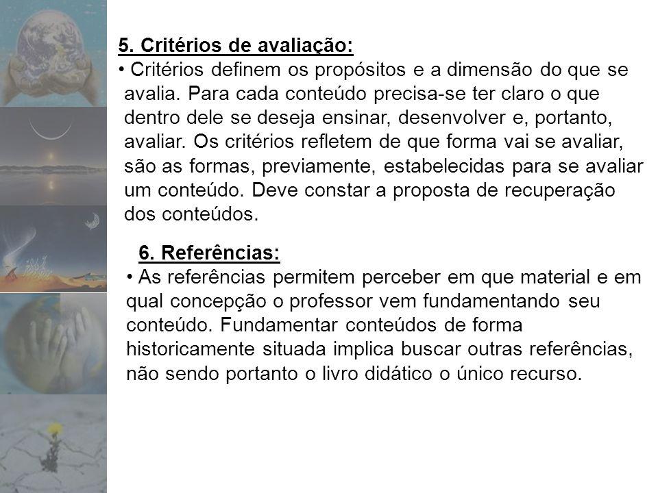 5. Critérios de avaliação: Critérios definem os propósitos e a dimensão do que se avalia. Para cada conteúdo precisa-se ter claro o que dentro dele se