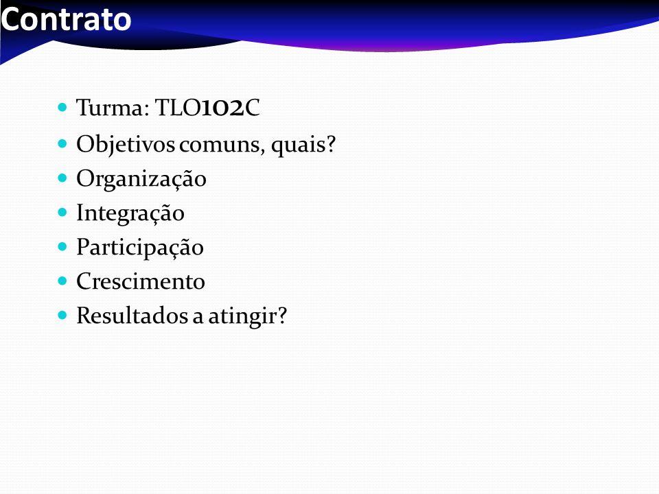 Contrato Turma: TLO 102 C Objetivos comuns, quais? Organização Integração Participação Crescimento Resultados a atingir?