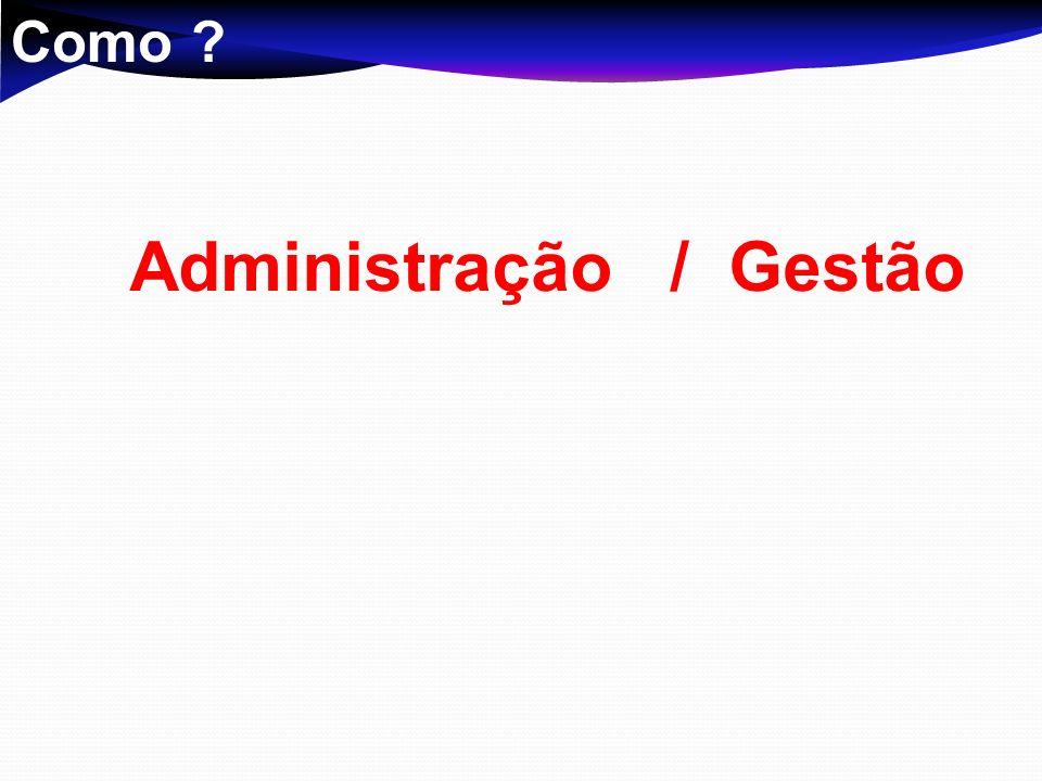 Como ? Administração / Gestão