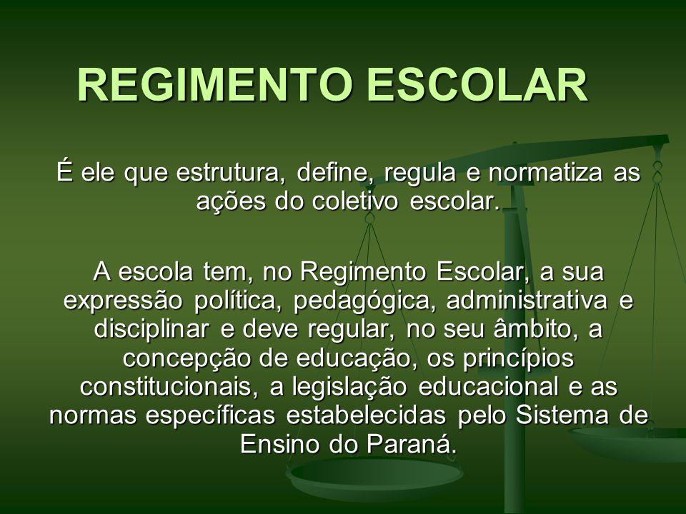 REGIMENTO ESCOLAR É ele que estrutura, define, regula e normatiza as ações do coletivo escolar. A escola tem, no Regimento Escolar, a sua expressão po