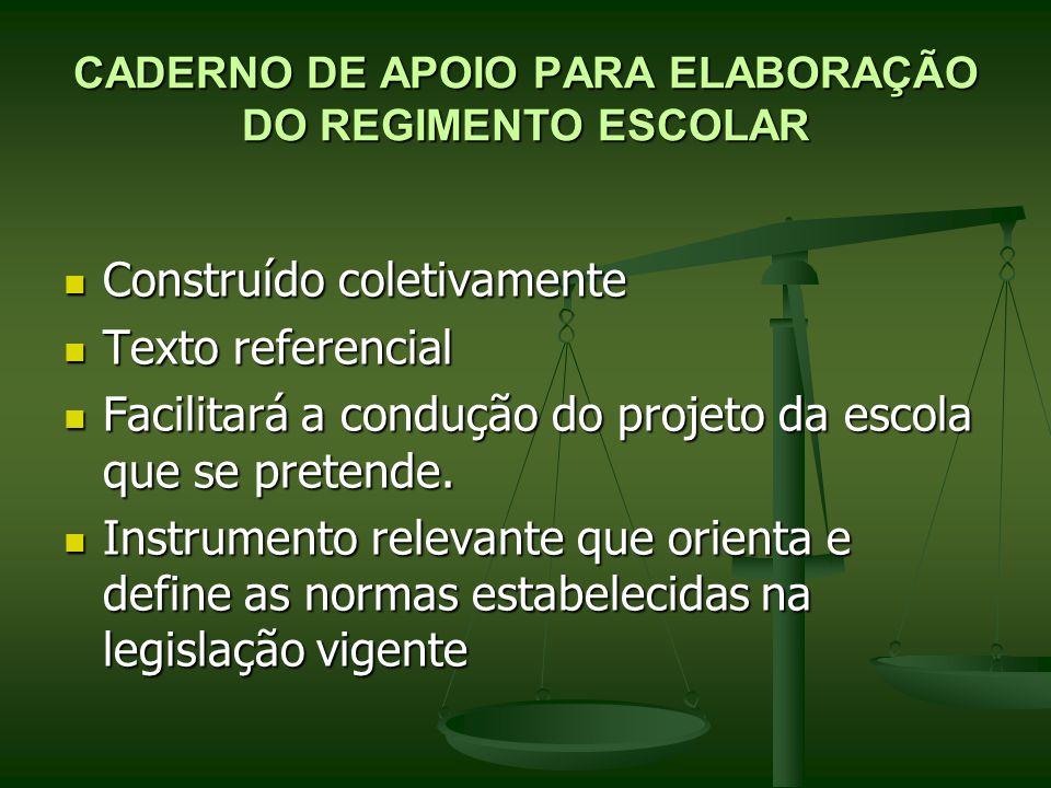 CADERNO DE APOIO PARA ELABORAÇÃO DO REGIMENTO ESCOLAR Construído coletivamente Construído coletivamente Texto referencial Texto referencial Facilitará a condução do projeto da escola que se pretende.