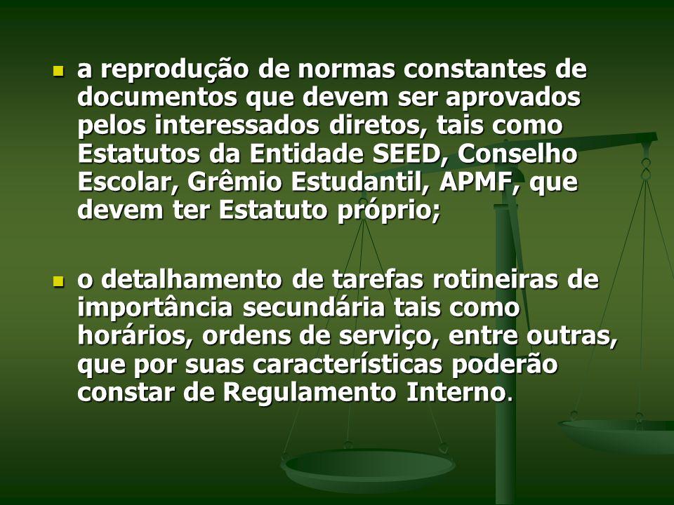 a reprodução de normas constantes de documentos que devem ser aprovados pelos interessados diretos, tais como Estatutos da Entidade SEED, Conselho Esc