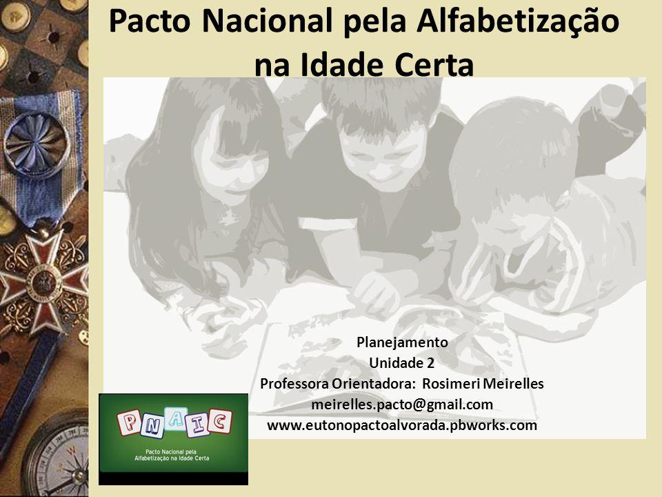 Pacto Nacional pela Alfabetização na Idade Certa Planejamento Unidade 2 Professora Orientadora: Rosimeri Meirelles meirelles.pacto@gmail.com www.euton