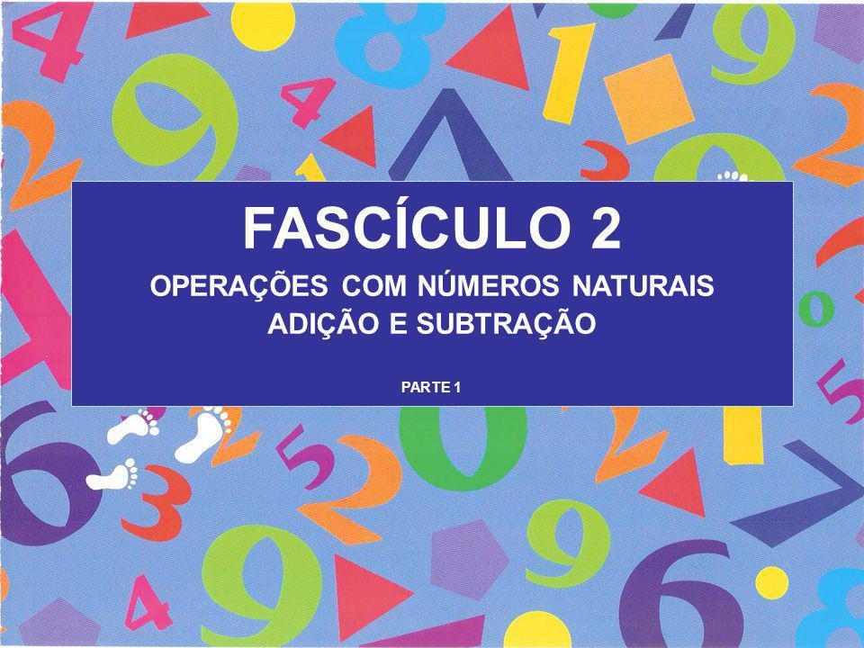 FASCÍCULO 2 OPERAÇÕES COM NÚMEROS NATURAIS ADIÇÃO E SUBTRAÇÃO PARTE 1