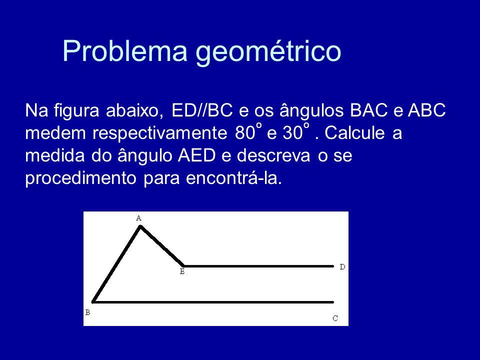 Problema geométrico Na figura abaixo, ED//BC e os ângulos BAC e ABC medem respectivamente 80 o e 30 o. Calcule a medida do ângulo AED e descreva o se