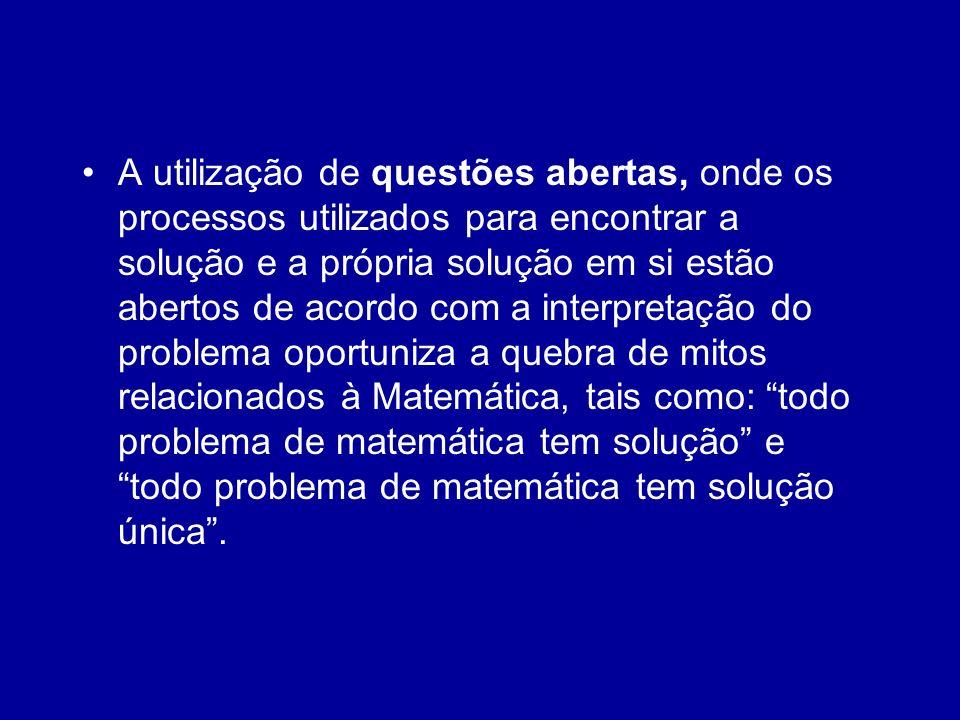 A utilização de questões abertas, onde os processos utilizados para encontrar a solução e a própria solução em si estão abertos de acordo com a interp