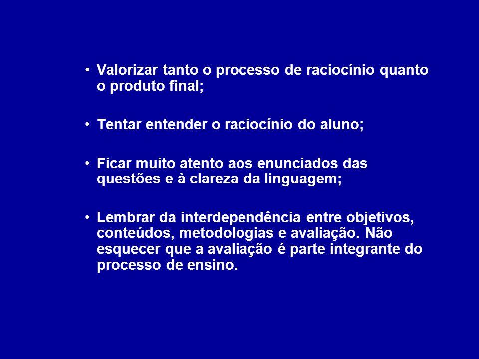 Valorizar tanto o processo de raciocínio quanto o produto final; Tentar entender o raciocínio do aluno; Ficar muito atento aos enunciados das questões