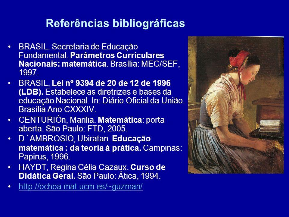 Referências bibliográficas BRASIL. Secretaria de Educação Fundamental. Parâmetros Curriculares Nacionais: matemática. Brasília: MEC/SEF, 1997. BRASIL,