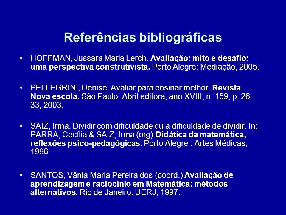 Referências bibliográficas HOFFMAN, Jussara Maria Lerch. Avaliação: mito e desafio: uma perspectiva construtivista. Porto Alegre: Mediação, 2005. PELL