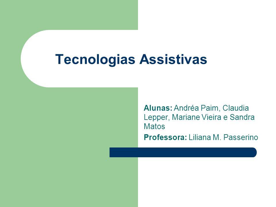 Tecnologias Assistivas Alunas: Andréa Paim, Claudia Lepper, Mariane Vieira e Sandra Matos Professora: Liliana M. Passerino