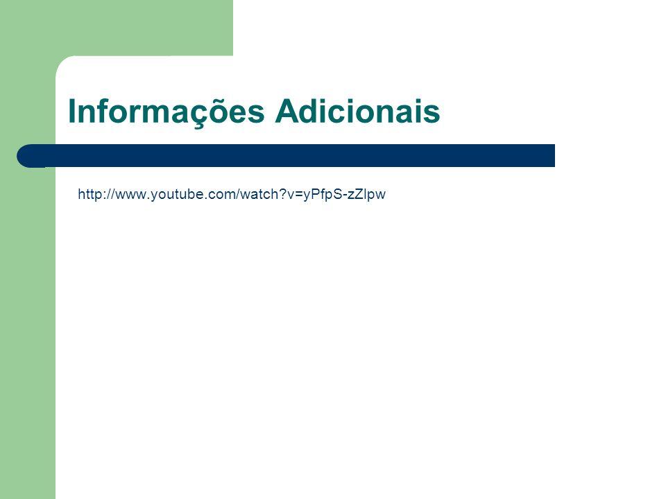 Informações Adicionais http://www.youtube.com/watch?v=yPfpS-zZlpw