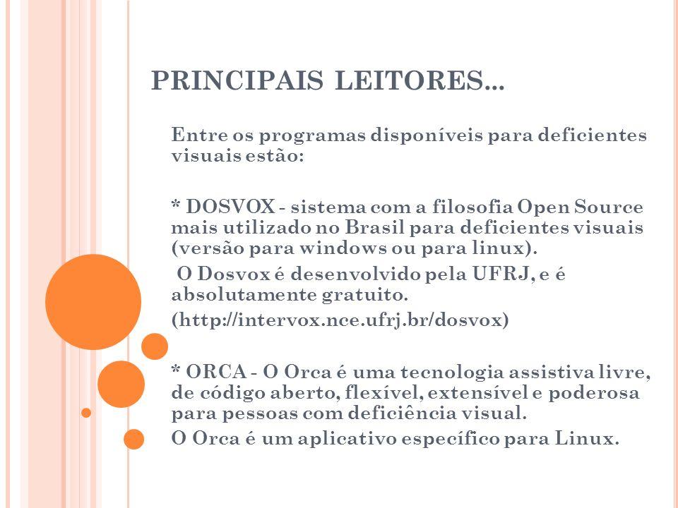 PRINCIPAIS LEITORES... Entre os programas disponíveis para deficientes visuais estão: * DOSVOX - sistema com a filosofia Open Source mais utilizado no