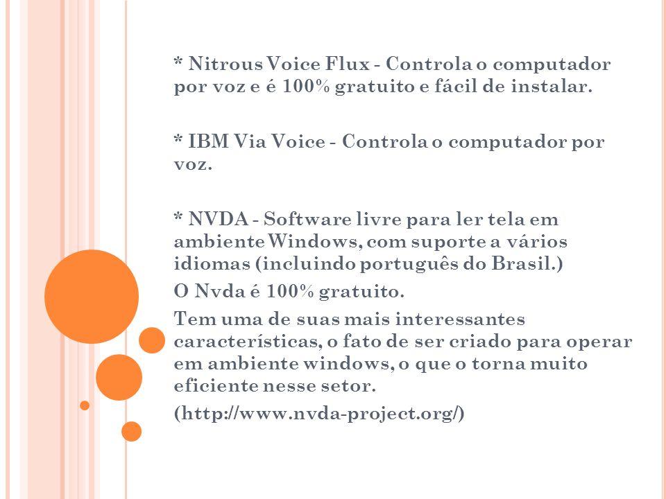 * Nitrous Voice Flux - Controla o computador por voz e é 100% gratuito e fácil de instalar. * IBM Via Voice - Controla o computador por voz. * NVDA -