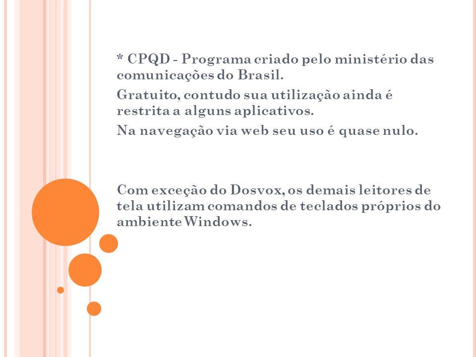 * CPQD - Programa criado pelo ministério das comunicações do Brasil. Gratuito, contudo sua utilização ainda é restrita a alguns aplicativos. Na navega