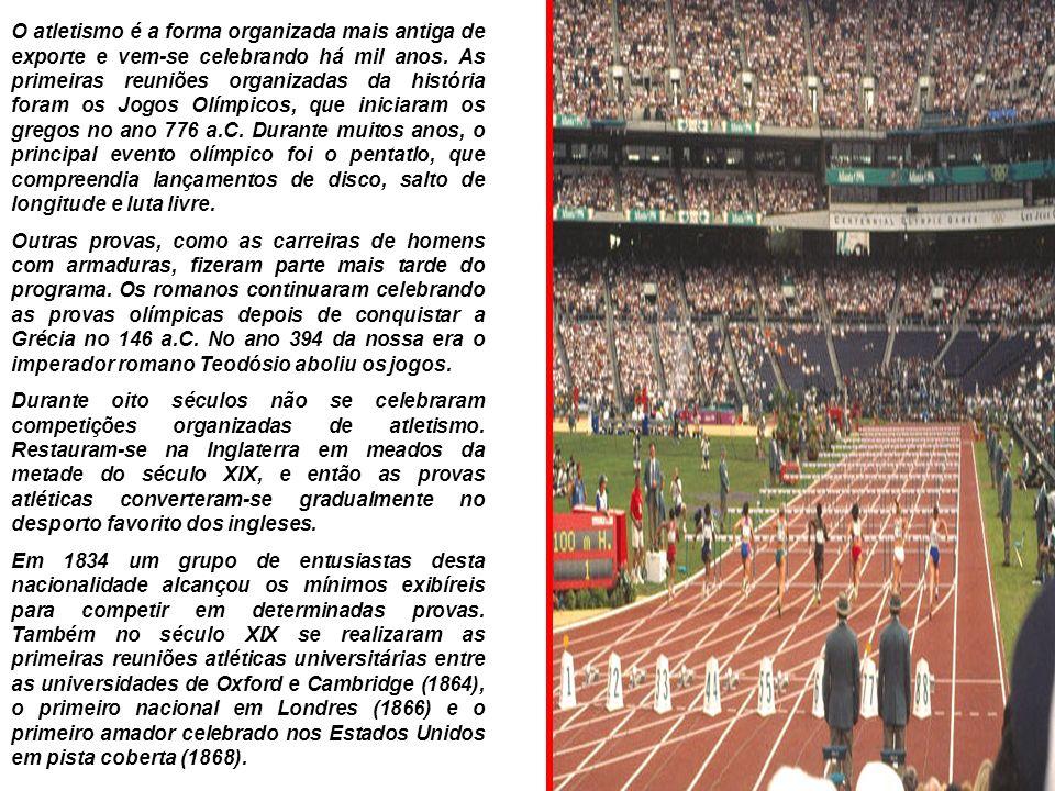 O atletismo é a forma organizada mais antiga de exporte e vem-se celebrando há mil anos. As primeiras reuniões organizadas da história foram os Jogos