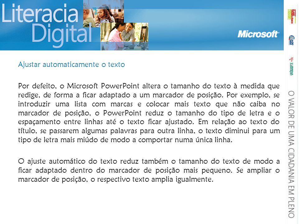 Ajustar automaticamente o texto Por defeito, o Microsoft PowerPoint altera o tamanho do texto à medida que redige, de forma a ficar adaptado a um marc