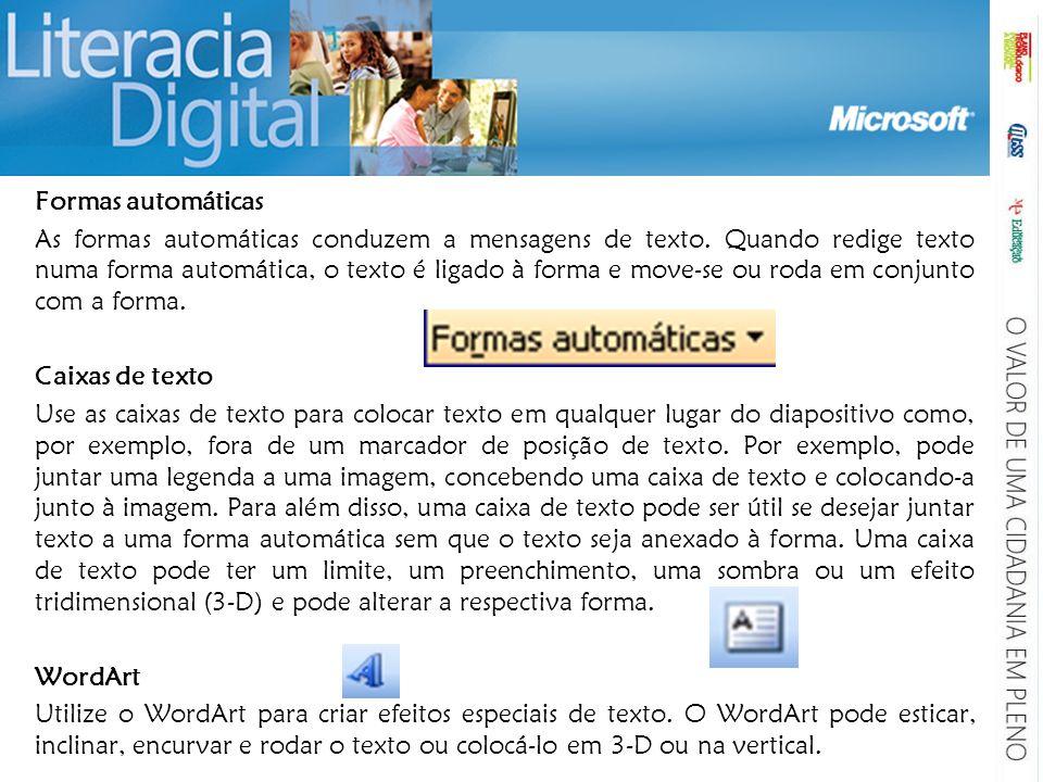 Formas automáticas As formas automáticas conduzem a mensagens de texto. Quando redige texto numa forma automática, o texto é ligado à forma e move-se