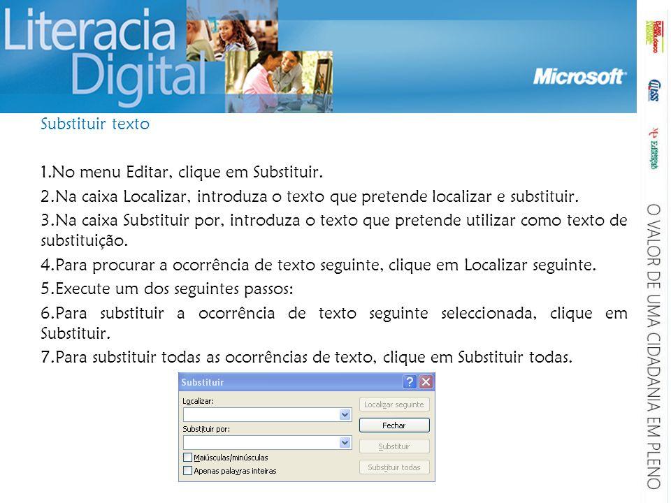 Substituir texto 1.No menu Editar, clique em Substituir. 2.Na caixa Localizar, introduza o texto que pretende localizar e substituir. 3.Na caixa Subst