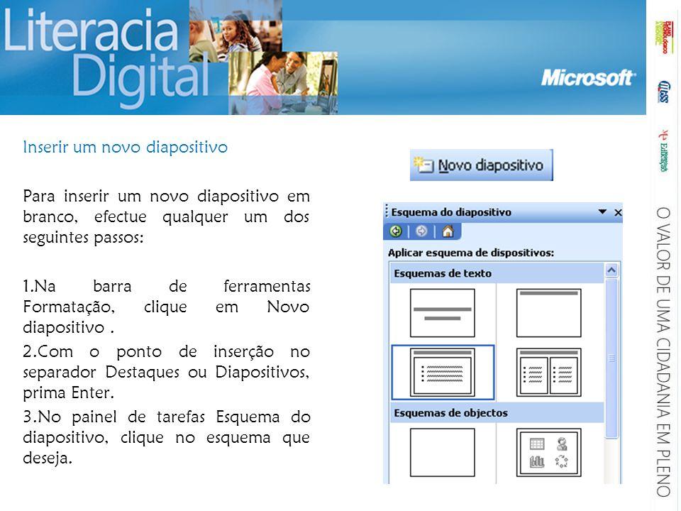 Inserir um novo diapositivo Para inserir um novo diapositivo em branco, efectue qualquer um dos seguintes passos: 1.Na barra de ferramentas Formatação