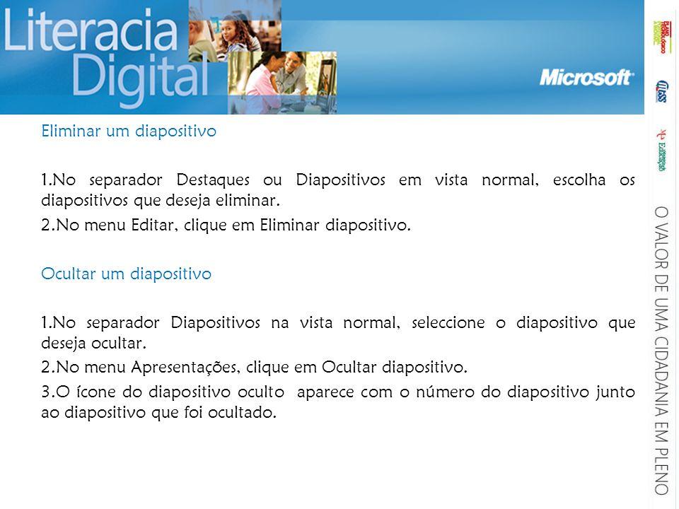 Eliminar um diapositivo 1.No separador Destaques ou Diapositivos em vista normal, escolha os diapositivos que deseja eliminar. 2.No menu Editar, cliqu