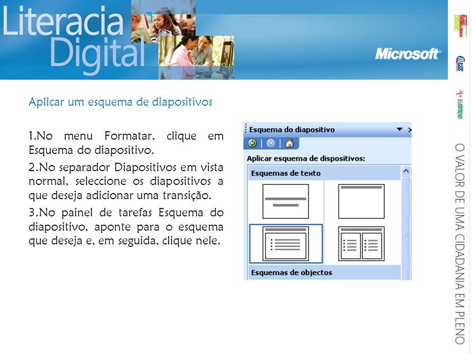 Aplicar um esquema de diapositivos 1.No menu Formatar, clique em Esquema do diapositivo. 2.No separador Diapositivos em vista normal, seleccione os di