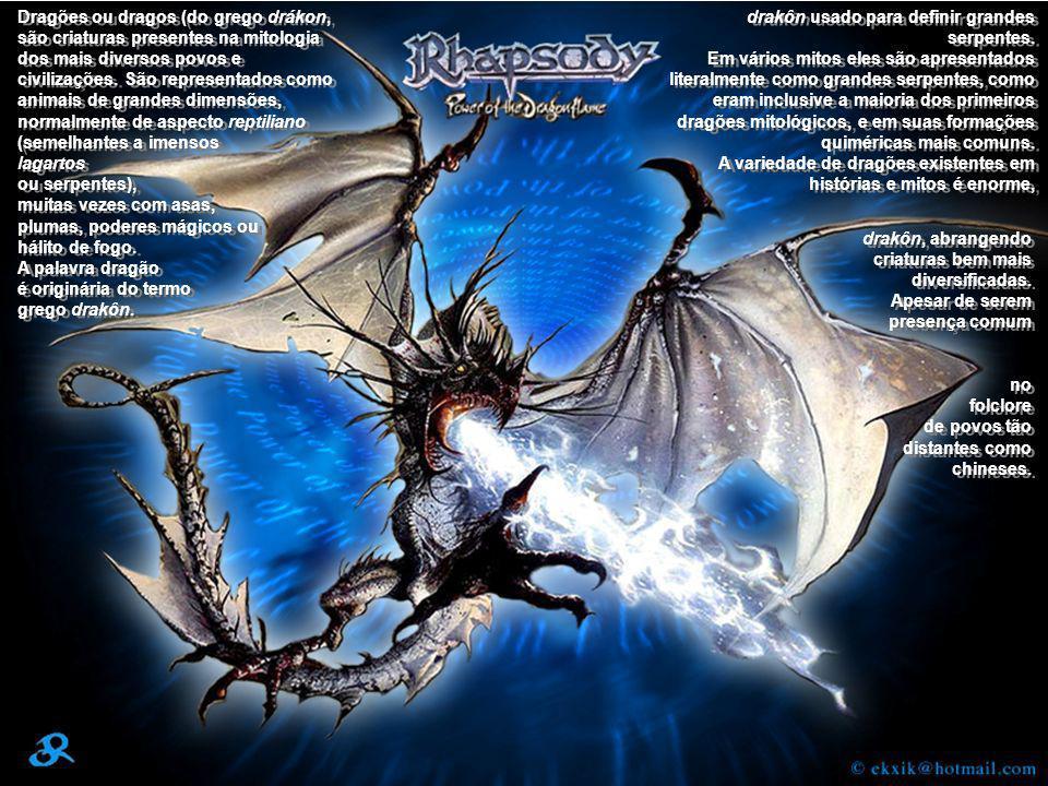 Dragões ou dragos (do grego drákon, são criaturas presentes na mitologia dos mais diversos povos e civilizações. São representados como animais de gra