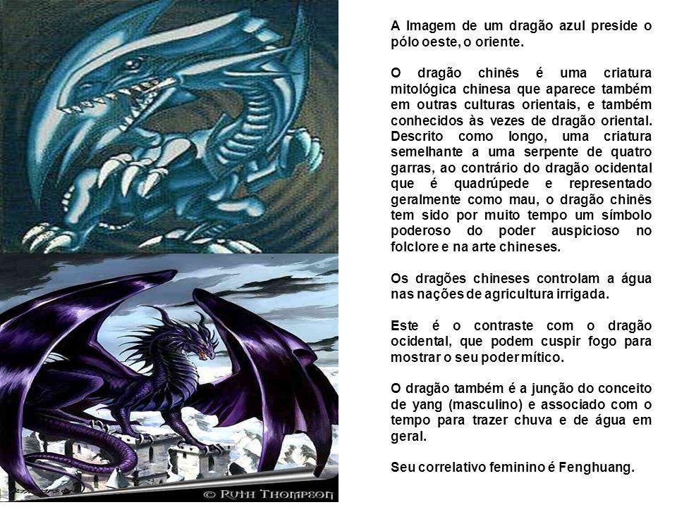 A Imagem de um dragão azul preside o pólo oeste, o oriente. O dragão chinês é uma criatura mitológica chinesa que aparece também em outras culturas or