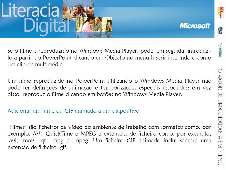 Se o filme é reproduzido no Windows Media Player, pode, em seguida, introduzi- lo a partir do PowerPoint clicando em Objecto no menu Inserir inserindo
