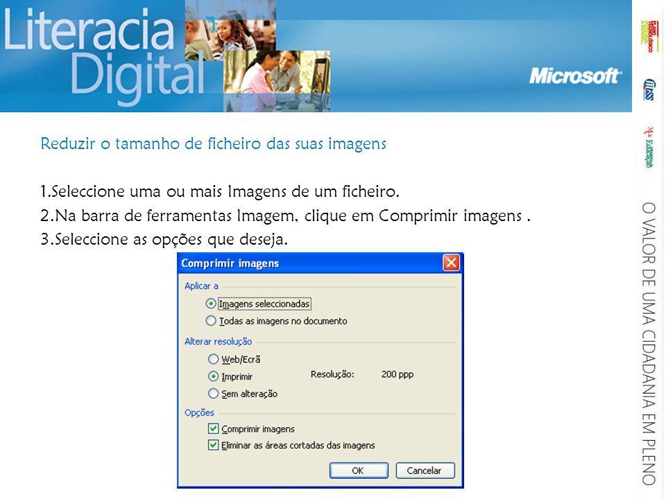 Reduzir o tamanho de ficheiro das suas imagens 1.Seleccione uma ou mais Imagens de um ficheiro. 2.Na barra de ferramentas Imagem, clique em Comprimir