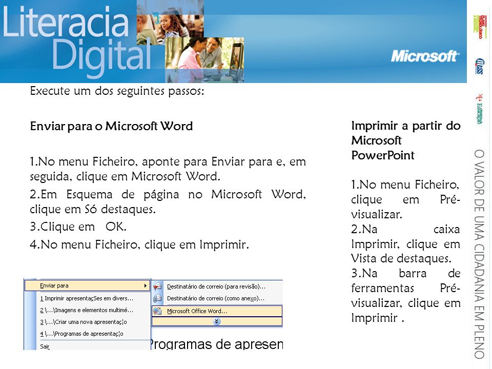 Execute um dos seguintes passos: Enviar para o Microsoft Word 1.No menu Ficheiro, aponte para Enviar para e, em seguida, clique em Microsoft Word.