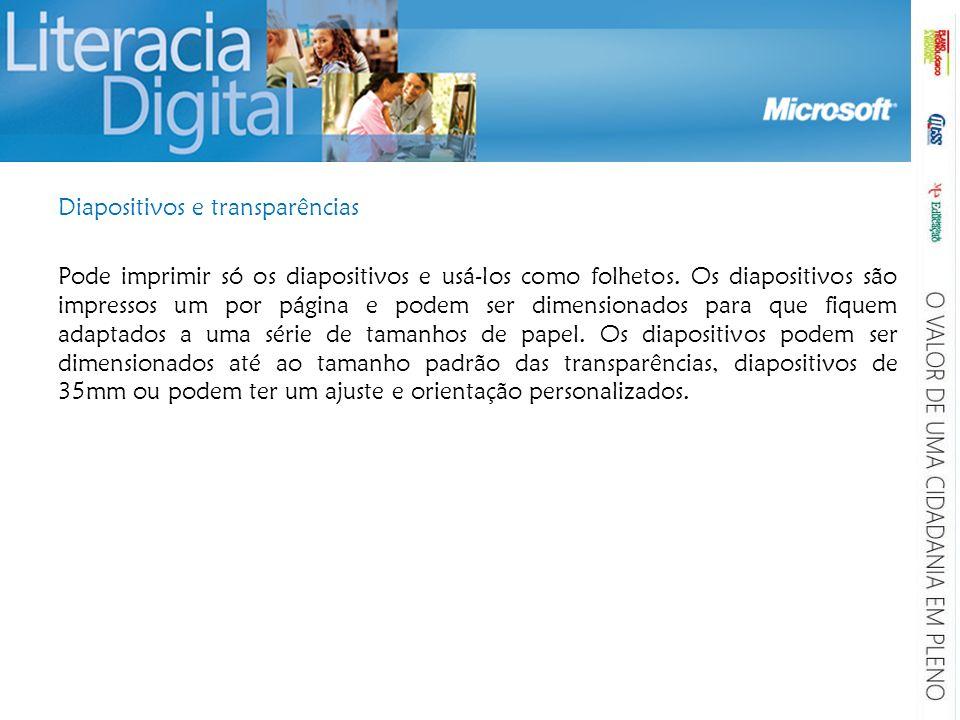 Diapositivos e transparências Pode imprimir só os diapositivos e usá-los como folhetos.