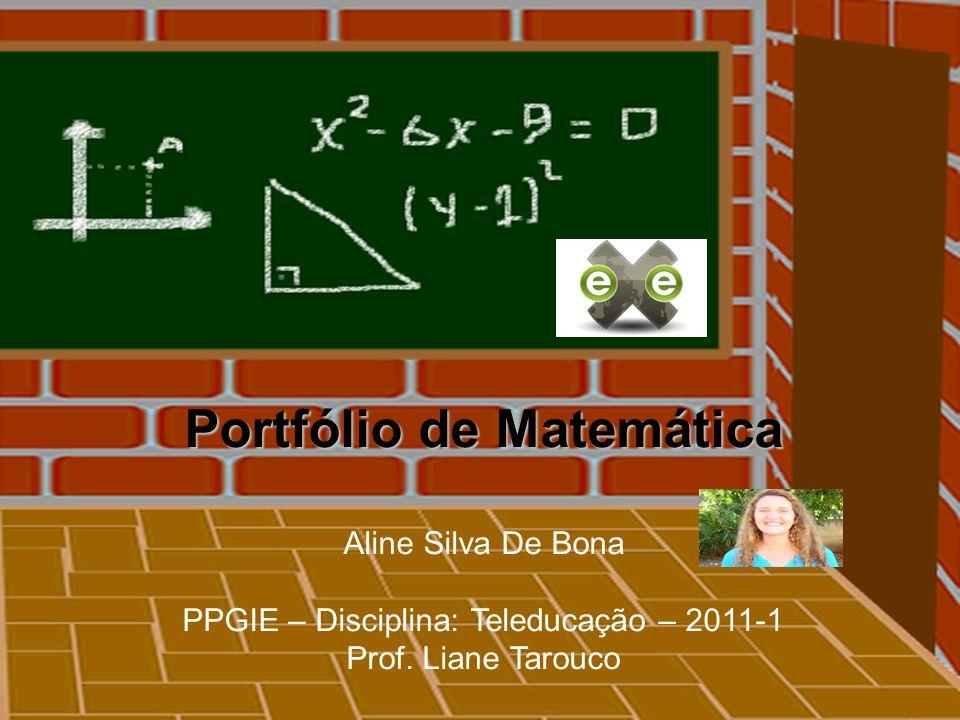 Portfólio de Matemática Aline Silva De Bona PPGIE – Disciplina: Teleducação – 2011-1 Prof. Liane Tarouco