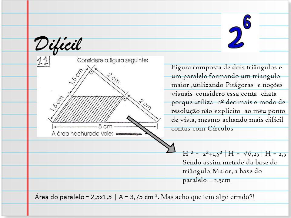 Difícil Figura composta de dois triângulos e um paralelo formando um triangulo maior,utilizando Pitágoras e noções visuais considero essa conta chata