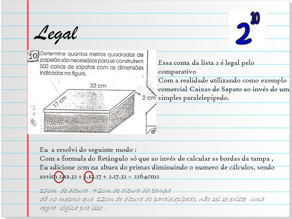 Legal Essa conta da lista 2 é legal pelo comparativo Com a realidade utilizando como exemplo comercial Caixas de Sapato ao invés de um simples paralel