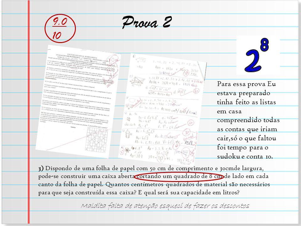 Prova 2 9.0 10 Para essa prova Eu estava preparado tinha feito as listas em casa compreendido todas as contas que iriam cair,só o que faltou foi tempo