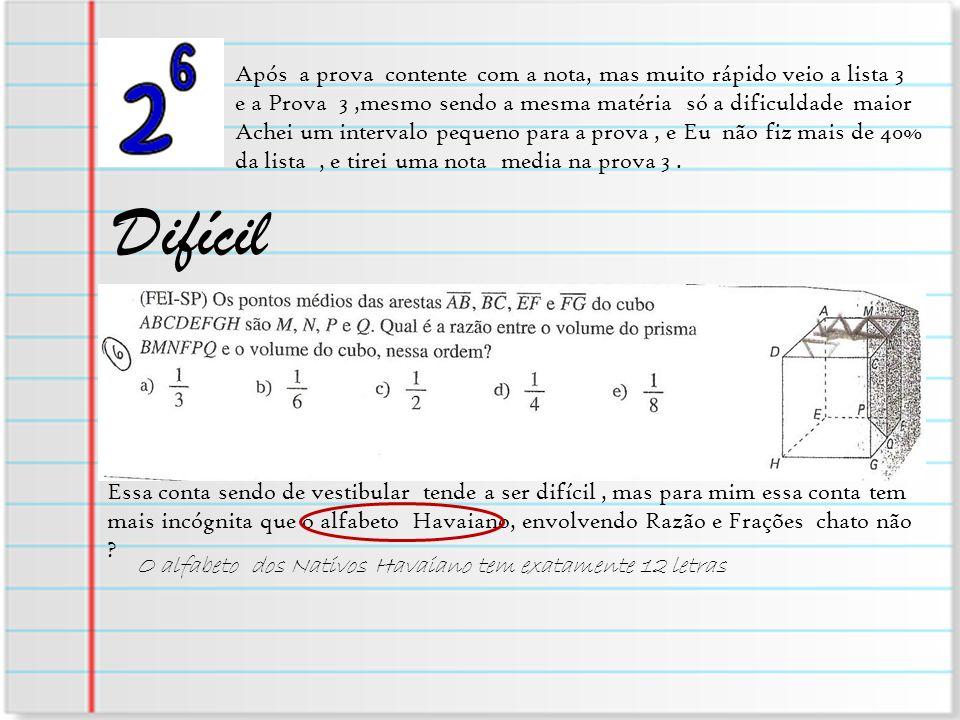 Após a prova contente com a nota, mas muito rápido veio a lista 3 e a Prova 3,mesmo sendo a mesma matéria só a dificuldade maior Achei um intervalo pe