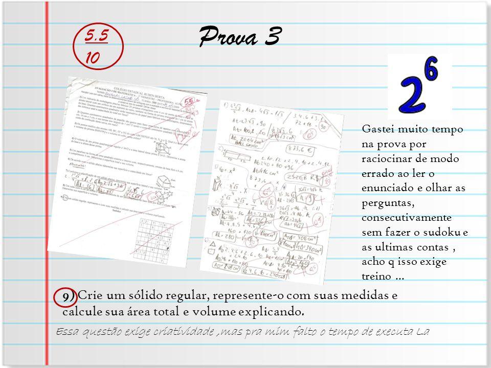 Prova 3 5.5 10 Gastei muito tempo na prova por raciocinar de modo errado ao ler o enunciado e olhar as perguntas, consecutivamente sem fazer o sudoku