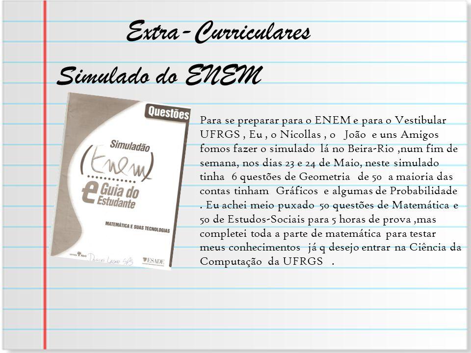 Extra-Curriculares Simulado do ENEM Para se preparar para o ENEM e para o Vestibular UFRGS, Eu, o Nicollas, o João e uns Amigos fomos fazer o simulado