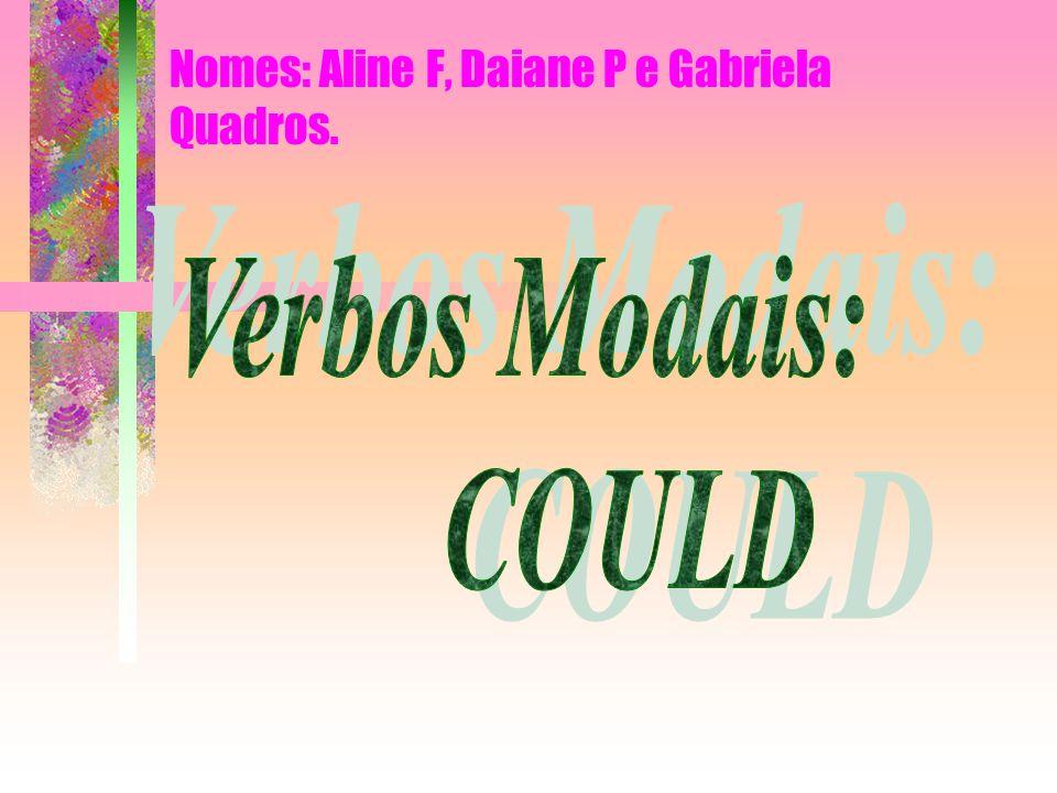 Nomes: Aline F, Daiane P e Gabriela Quadros.