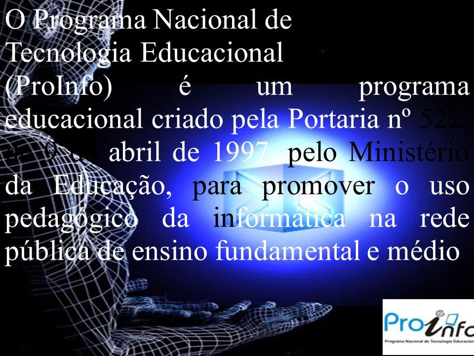 O Programa Nacional de Tecnologia Educacional (ProInfo) é um programa educacional criado pela Portaria nº 522, de 9 de abril de 1997, pelo Ministério