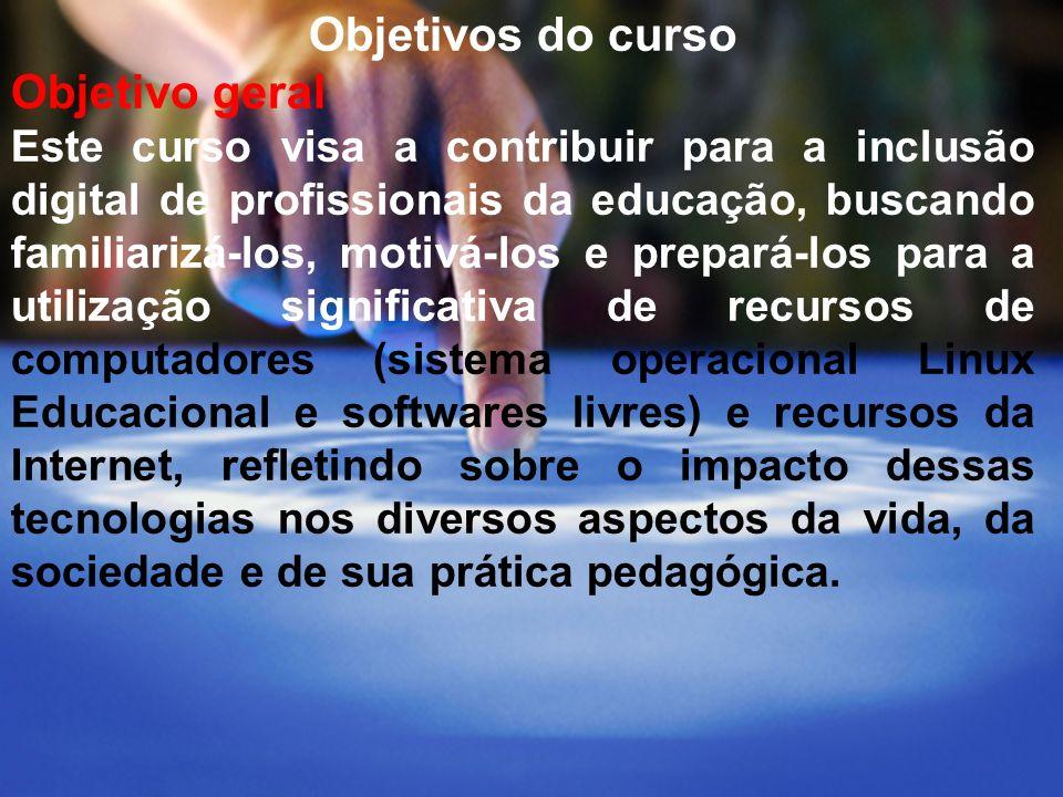Objetivos do curso Objetivo geral Este curso visa a contribuir para a inclusão digital de profissionais da educação, buscando familiarizá-los, motivá-