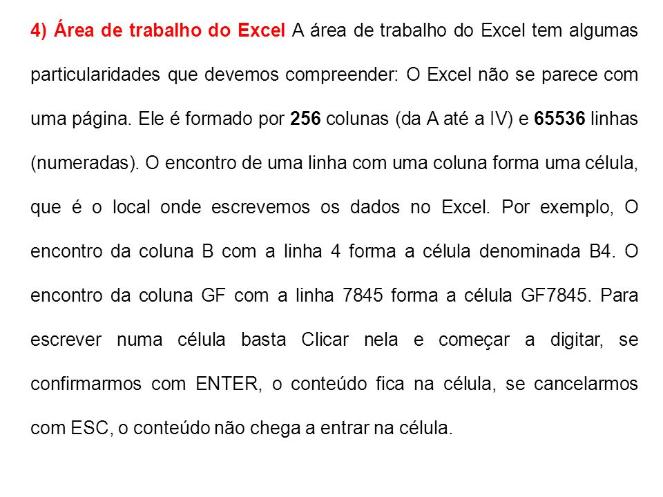 4) Área de trabalho do Excel A área de trabalho do Excel tem algumas particularidades que devemos compreender: O Excel não se parece com uma página. E