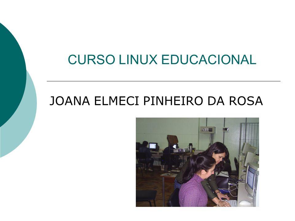 CURSO LINUX EDUCACIONAL JOANA ELMECI PINHEIRO DA ROSA