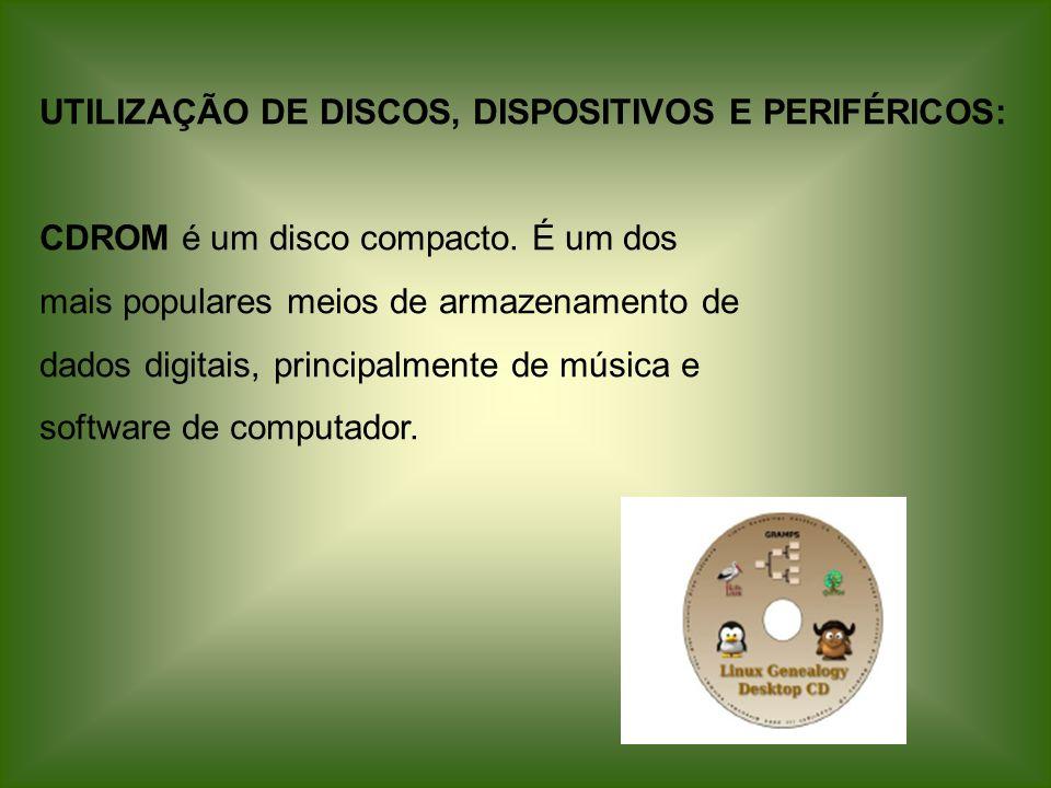 UTILIZAÇÃO DE DISCOS, DISPOSITIVOS E PERIFÉRICOS: CDROM é um disco compacto. É um dos mais populares meios de armazenamento de dados digitais, princip