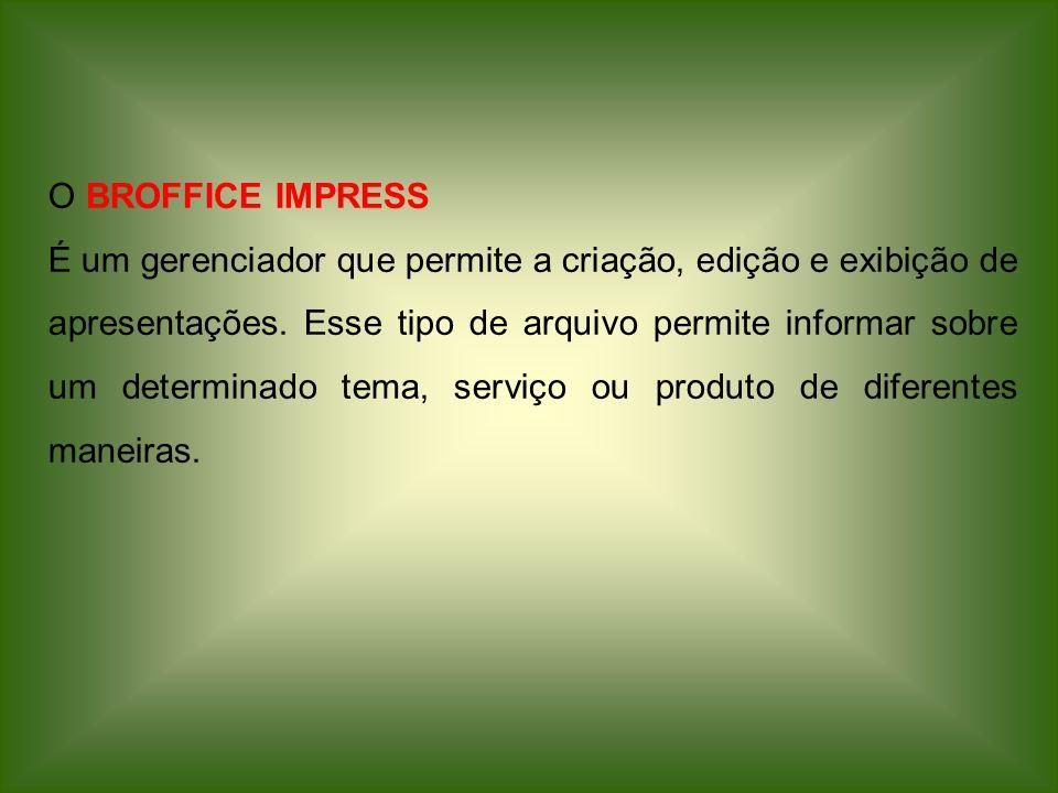O BROFFICE IMPRESS É um gerenciador que permite a criação, edição e exibição de apresentações. Esse tipo de arquivo permite informar sobre um determin