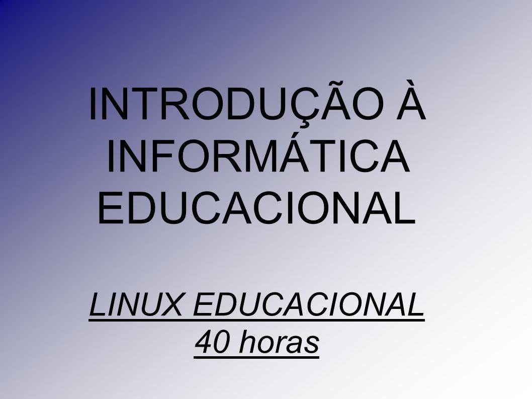 INTRODUÇÃO À INFORMÁTICA EDUCACIONAL LINUX EDUCACIONAL 40 horas