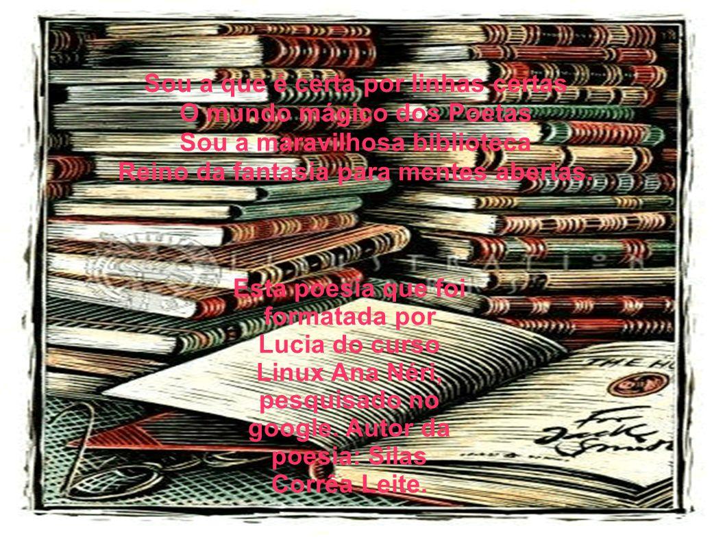 Esta poesia que foi formatada por Lucia do curso Linux Ana Néri, pesquisado no google. Autor da poesia: Silas Corrêa Leite. Sou a que é certa por linh