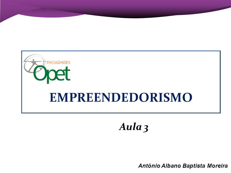 Aula 3 António Albano Baptista Moreira EMPREENDEDORISMO